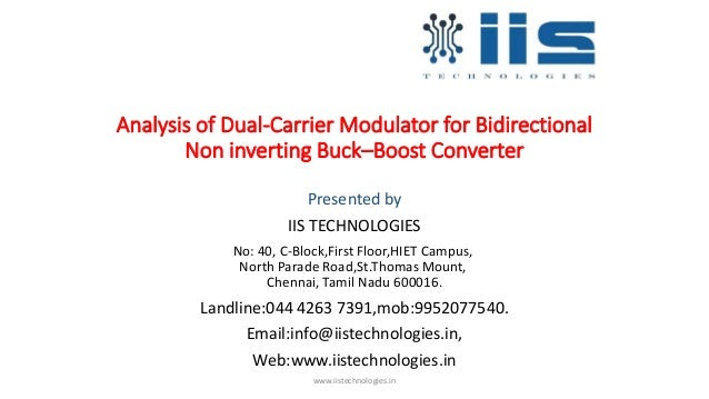 Analysis of Dual-Carrier Modulator for Bidirectional Non inverting Buck–Boost Converter Presented by IIS TECHNOLOGIES No: ...