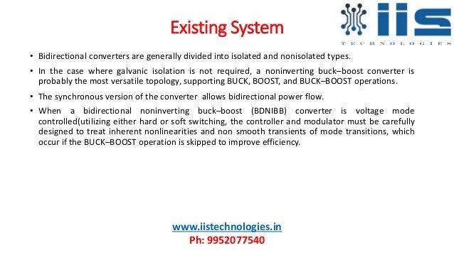 Existing System • Bidirectional converters are generally divided into isolated and nonisolated types. • In the case where ...
