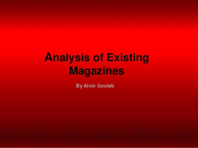 Analysis of Existing    Magazines      By Alvin Goolab