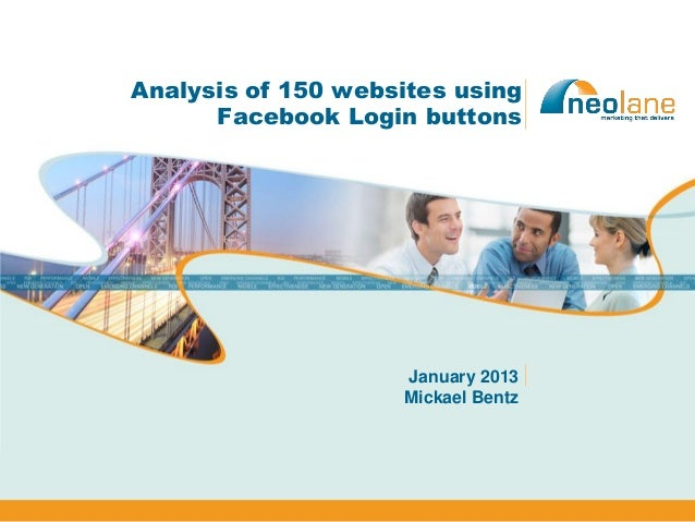 Analysis of 150 websites using      Facebook Login buttons                    January 2013                    Mickael Bentz