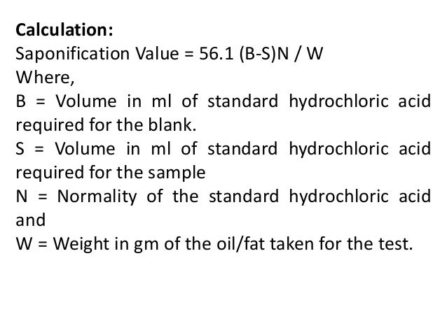 saponification value of oil The ester value is the number of mg of potassium hydroxide required to saponify the esters in 10 g of the substance if the saponification value and the acid value have been determined, the difference between these two represents the ester val.