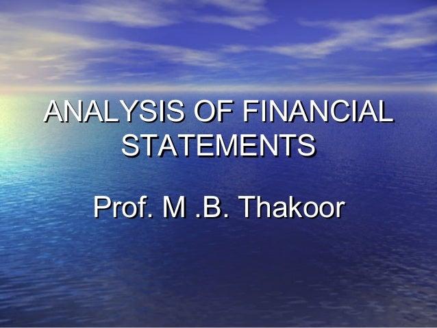 ANALYSIS OF FINANCIAL STATEMENTS Prof. M .B. Thakoor