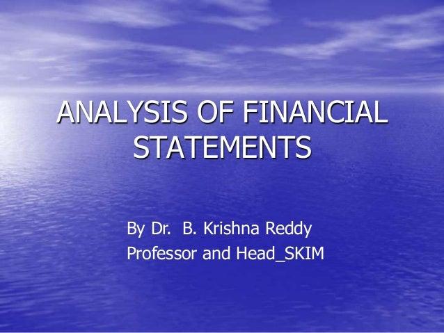ANALYSIS OF FINANCIAL STATEMENTS By Dr. B. Krishna Reddy Professor and Head_SKIM
