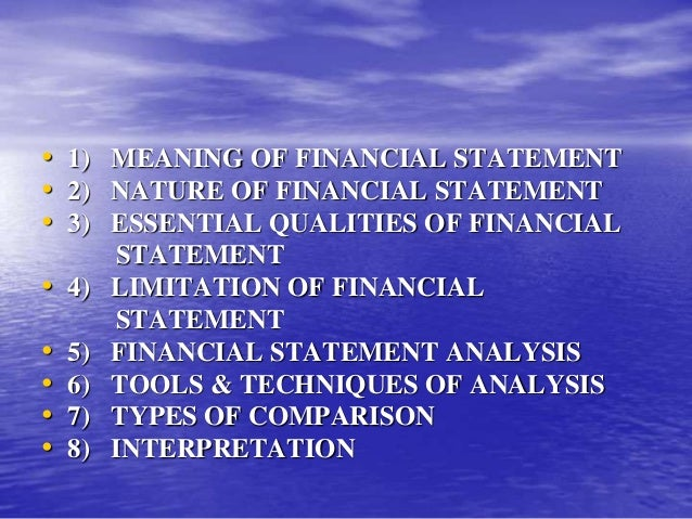 concept nature and limitation of financial Limitations of accounting & financial statements august 25, 2015 by ed becker the last several weeks we have discussed in detail the financial statements, what they do individually and how they are dependent on each other for a larger picture as well as who uses/views them and for what purposes.