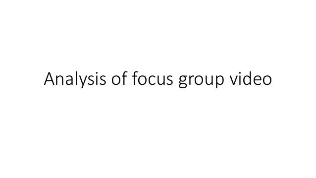 Analysis of focus group video