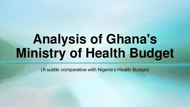 Analysis of Ghana's Ministry of Health Budget (A subtle comparative with Nigeria's Health Budget)