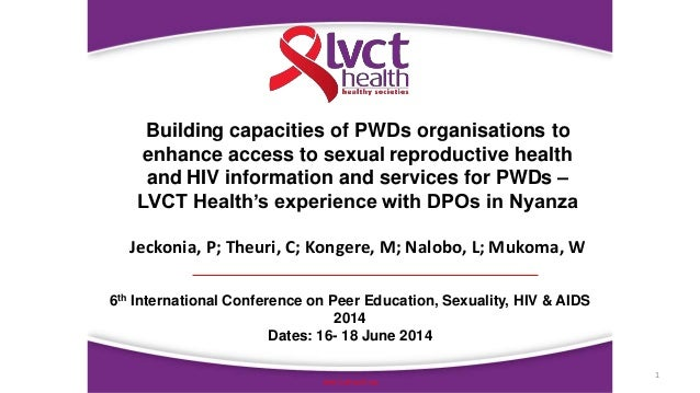 1 www.lvcthealth.org Building capacities of PWDs organisations to enhance access to sexual reproductive health and HIV inf...