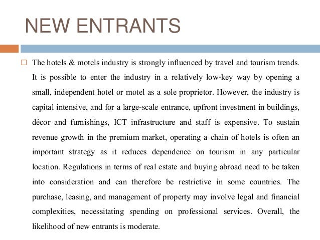 threat from new entrants tourism industry Advertisements: read this article to know about michael porter's five forces model to analyse competitive industry structure an industry is a group of firms that market products which are close substitutes for each other, (eg the car industry, the travel industry).