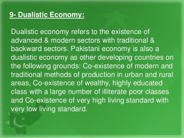 9- Dualistic Economy: Dualistic economy refers to the existence of advanced & modern sectors with traditional & backward s...