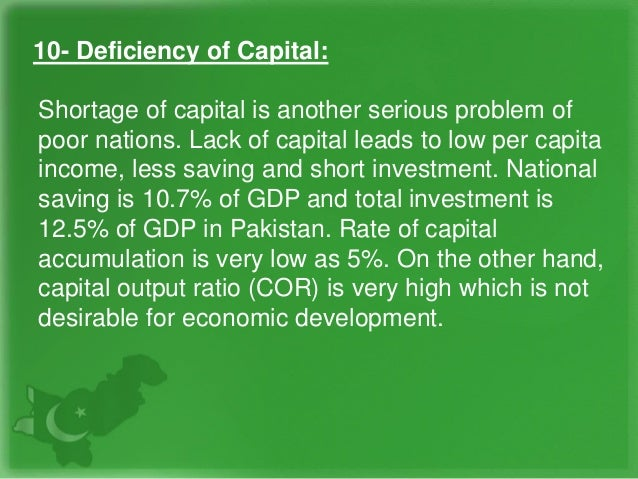 10- Deficiency of Capital: Shortage of capital is another serious problem of poor nations. Lack of capital leads to low pe...