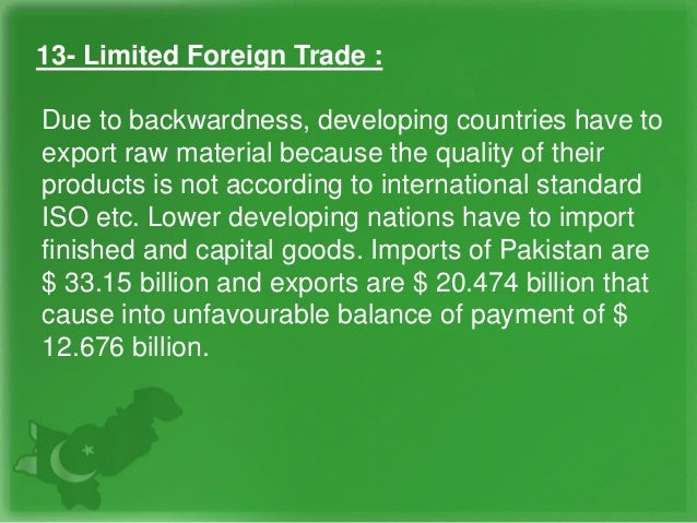 13- Limited Foreign Trade : Due to backwardness, developing countries have to export raw material because the quality of t...