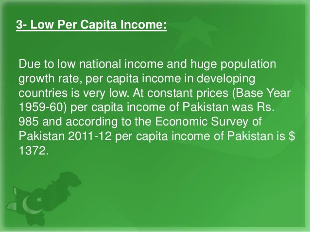 3- Low Per Capita Income: Due to low national income and huge population growth rate, per capita income in developing coun...