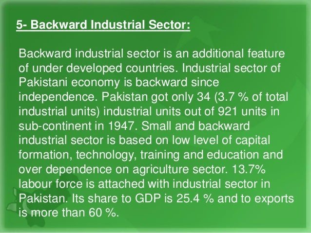 5- Backward Industrial Sector: Backward industrial sector is an additional feature of under developed countries. Industria...