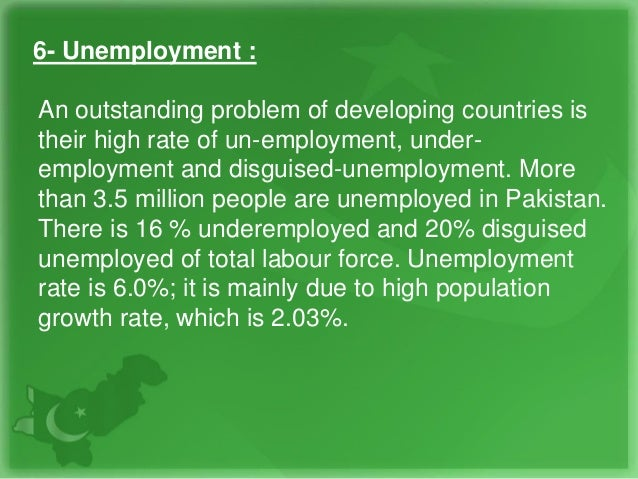 6- Unemployment : An outstanding problem of developing countries is their high rate of un-employment, under- employment an...