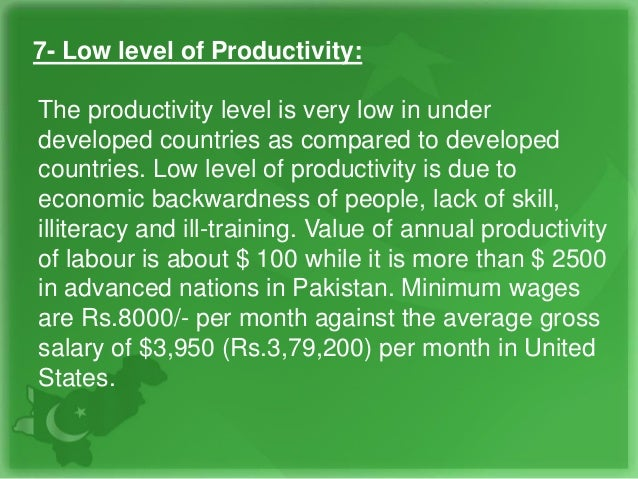 7- Low level of Productivity: The productivity level is very low in under developed countries as compared to developed cou...