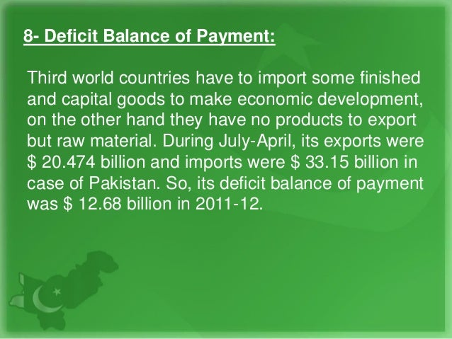 8- Deficit Balance of Payment: Third world countries have to import some finished and capital goods to make economic devel...