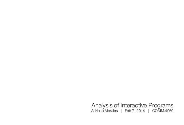 Analysis of Interactive Programs Adriana Morales   Feb 7, 2014   COMM.4960