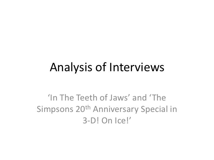 Analysis of Interviews   'In The Teeth of Jaws' and 'TheSimpsons 20th Anniversary Special in             3-D! On Ice!'