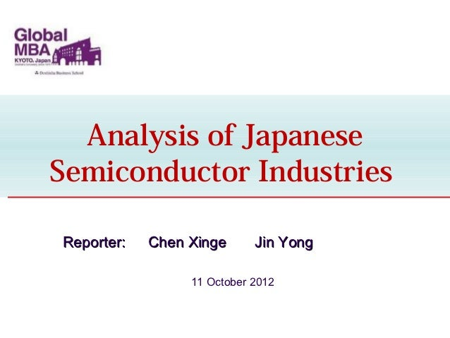 Analysis of JapaneseSemiconductor IndustriesReporter:   Chen Xinge      Jin Yong                 11 October 2012