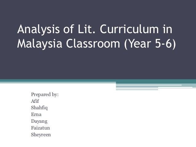 Analysis of Lit. Curriculum inMalaysia Classroom (Year 5-6)Prepared by:AfifShahfiqErnaDayangFaizatunSheyreen