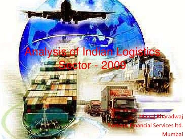 Analysis of Indian Logistics       Sector - 2009                                  Manoj Bharadwaj                  Fortres...