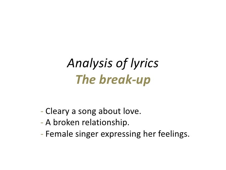 Analysis of lyricsThe break-up<br />- Cleary a song about love.- A broken relationship.                                   ...