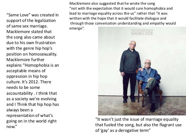 """""""Same Love"""" was created in support of the legalization of same sex marriage. Macklemore stated that the song also came abo..."""