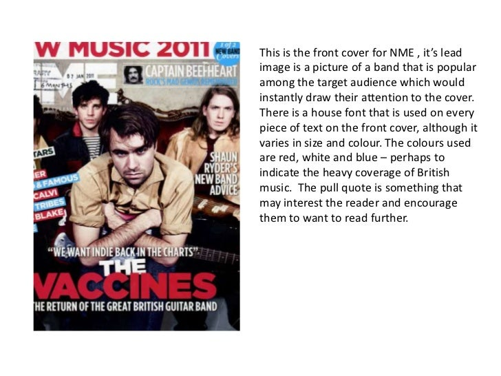 This is the front cover for NME , it's leadimage is a picture of a band that is popularamong the target audience which wou...