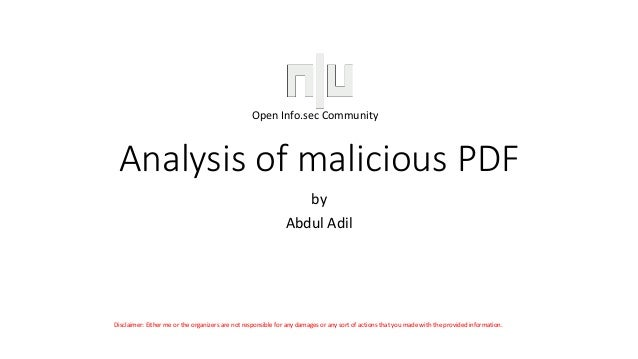 Analysis of malicious PDF by Abdul Adil Open Info.sec Community Disclaimer: Either me or the organizers are not responsibl...