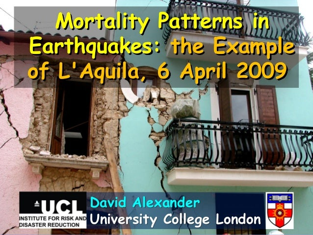 Mortality Patterns inEarthquakes: the Exampleof LAquila, 6 April 2009     David Alexander     University College London