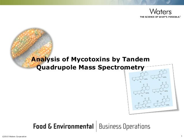 ©2015 Waters Corporation 1 Analysis of Mycotoxins by Tandem Quadrupole Mass Spectrometry