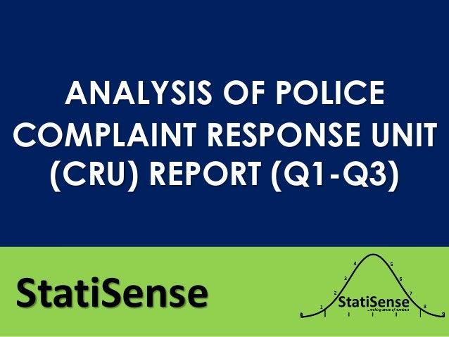 StatiSense ANALYSIS OF POLICE COMPLAINT RESPONSE UNIT (CRU) REPORT (Q1-Q3)