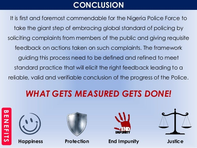 CONCLUSION It is first and foremost commendable for the Nigeria Police Force to take the giant step of embracing global st...