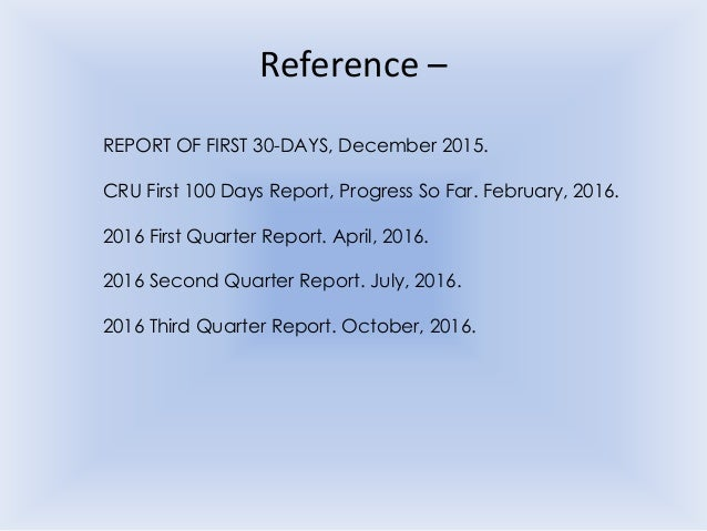 Reference – REPORT OF FIRST 30-DAYS, December 2015. CRU First 100 Days Report, Progress So Far. February, 2016. 2016 First...