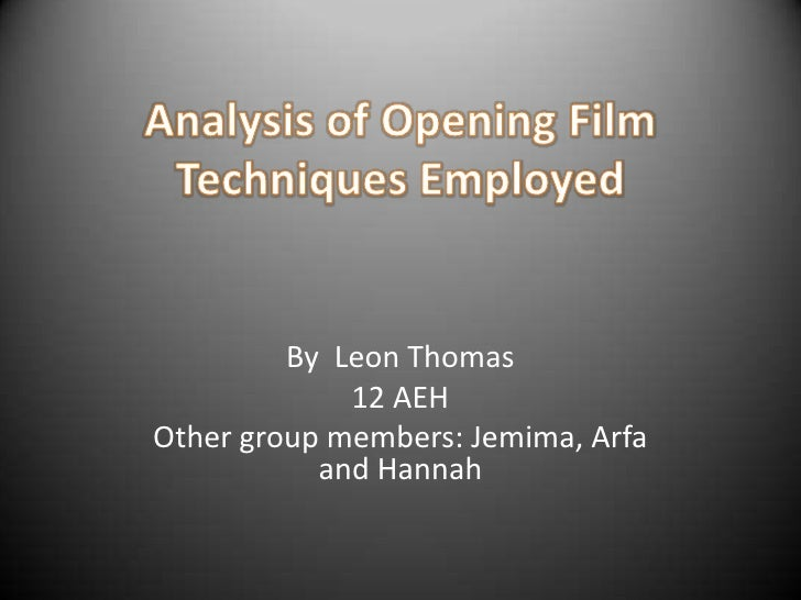 Analysis of Opening Film Techniques Employed<br />By  Leon Thomas<br />12 AEH<br />Other group members: Jemima, Arfa and H...