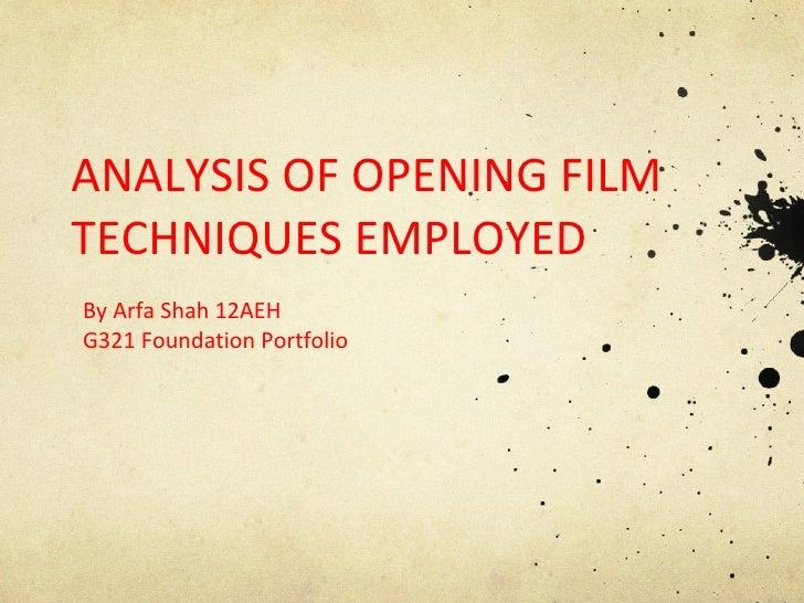 ANALYSIS OF OPENING FILM TECHNIQUES EMPLOYED By Arfa Shah 12AEH G321 Foundation Portfolio