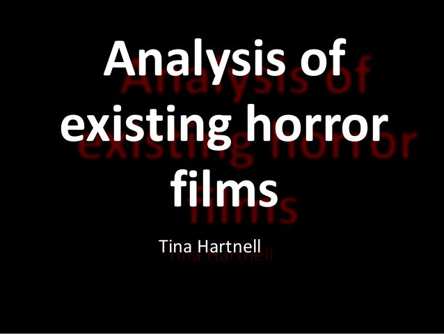 Analysis of existing horror films Tina Hartnell