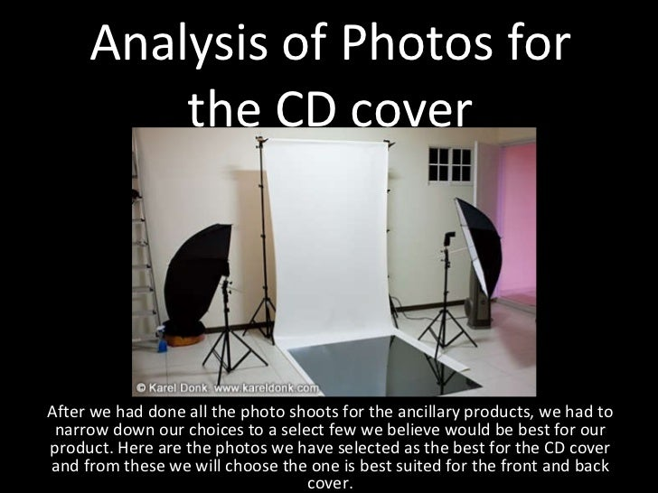 Analysis of Photos for the CD cover After we had done all the photo shoots for the ancillary products, we had to narrow do...