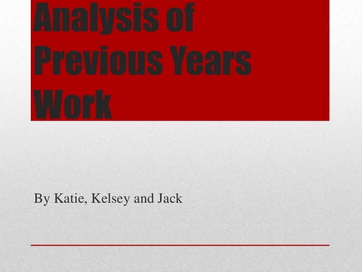 Analysis ofPrevious YearsWorkBy Katie, Kelsey and Jack