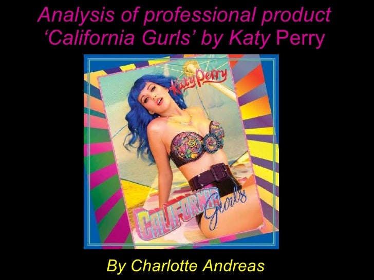 Analysis of professional product 'California Gurls' by Katy  Perry By Charlotte Andreas