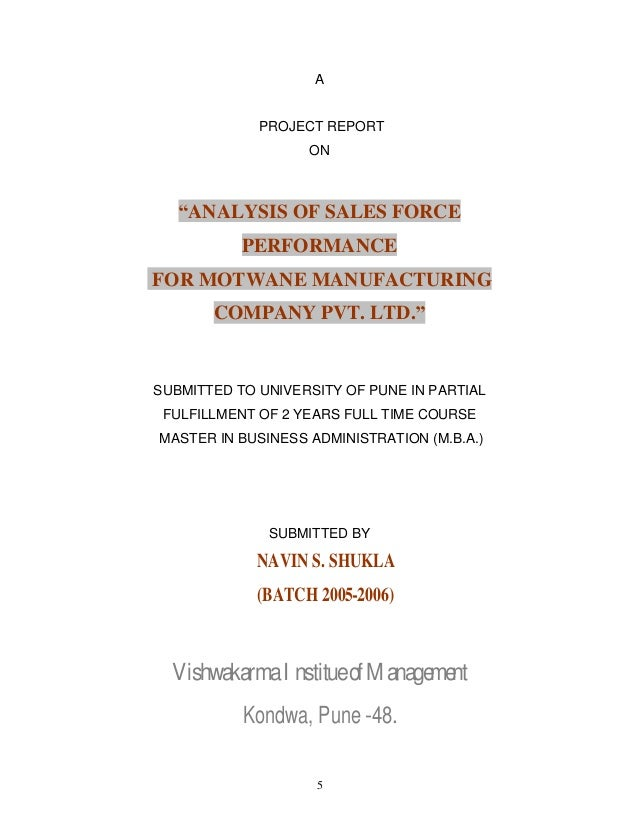 5 A PROJECT REPORT ON ANALYSIS OF SALES FORCE PERFORMANCE FOR MOTWANE MANUFACTURING COMPANY PVT. LTD. SUBMITTED TO UNIVERS...