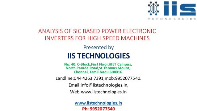 ANALYSIS OF SIC BASED POWER ELECTRONIC INVERTERS FOR HIGH SPEED MACHINES Presented by IIS TECHNOLOGIES No: 40, C-Block,Fir...