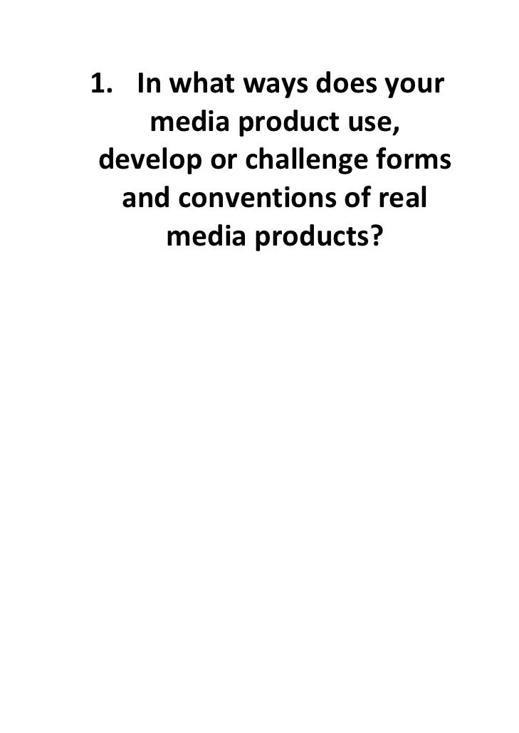1. Inwhatwaysdoesyour         mediaproductuse,      developorchallengeforms       andconventionsofreal    ...