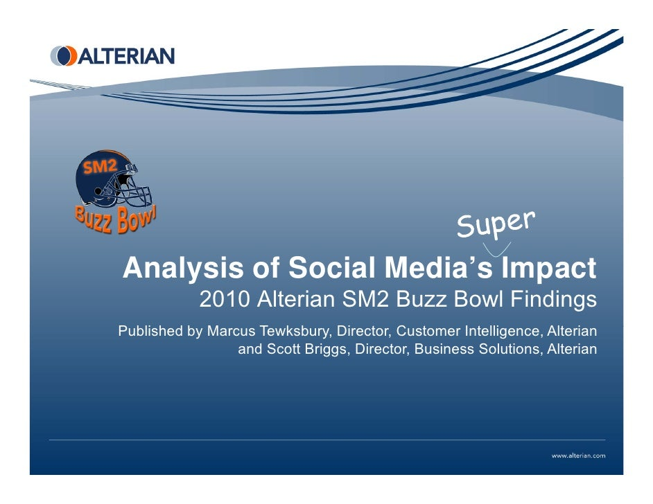 Analysis of Social Media's Impact             2010 Alterian SM2 Buzz Bowl Findings Published by Marcus Tewksbury, Director...