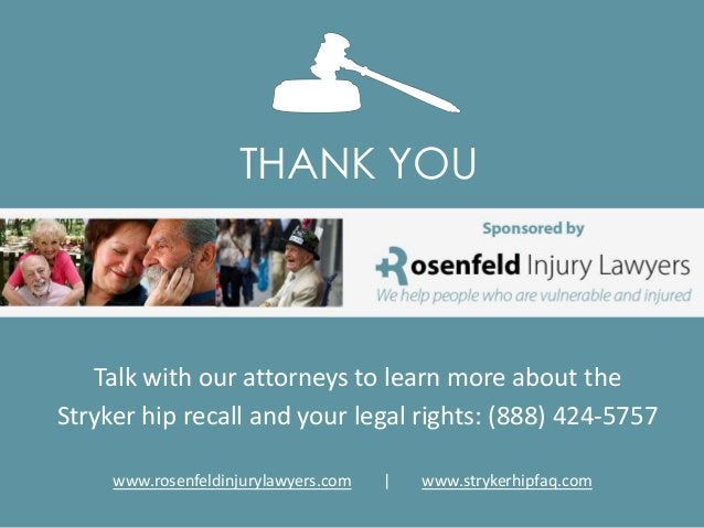 THANK YOUTalk with our attorneys to learn more about theStryker hip recall and your legal rights: (888) 424-5757www.rosenf...
