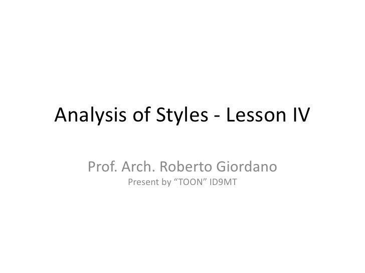 """Analysis of Styles - Lesson IV<br />Prof. Arch. Roberto GiordanoPresent by """"TOON"""" ID9MT<br />"""