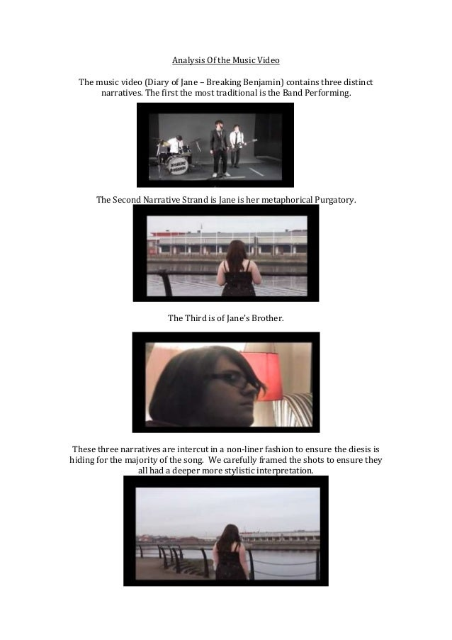 Analysis Of the Music Video  The music video (Diary of Jane – Breaking Benjamin) contains three distinct       narratives....