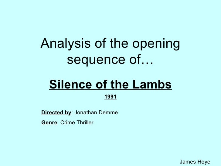 Analysis of the opening sequence of… Silence of the Lambs 1991 Directed by : Jonathan Demme Genre : Crime Thriller