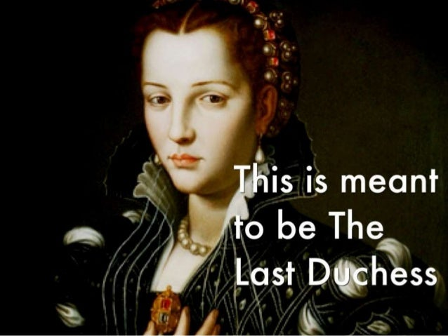 "an analysis of the duke and the duchess in my last duchess by robert browning In this section of the study guide, we will focus on the summary and composition of the poem ""my last duchess"" by robert browning summary ""my last duchess."