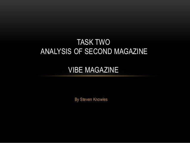 TASK TWOANALYSIS OF SECOND MAGAZINE      VIBE MAGAZINE        By Steven Knowles